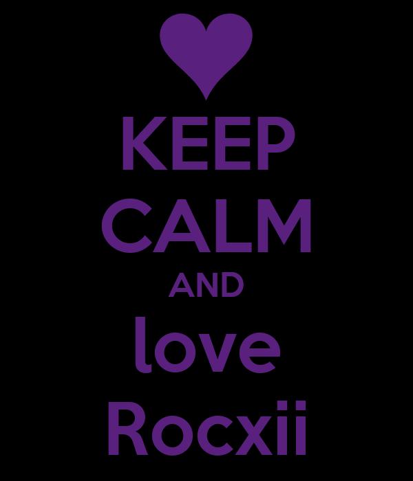 KEEP CALM AND love Rocxii