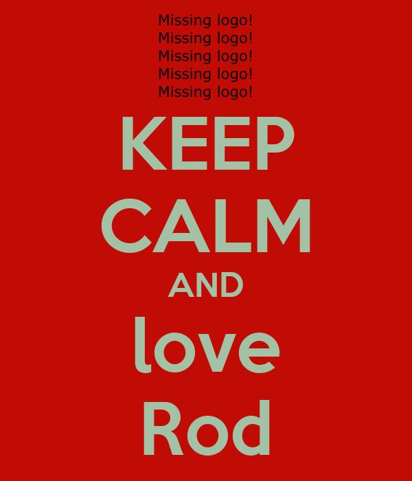 KEEP CALM AND love Rod