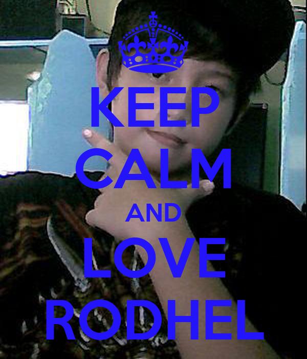 KEEP CALM AND LOVE RODHEL
