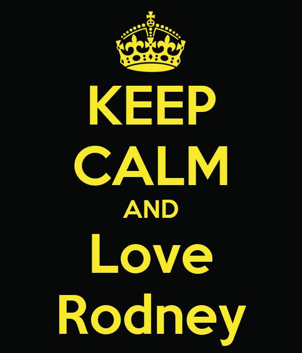KEEP CALM AND Love Rodney