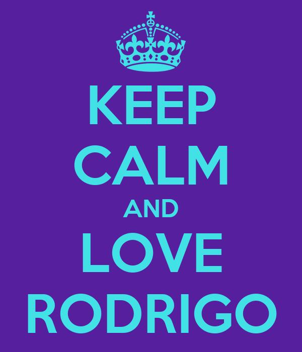 KEEP CALM AND LOVE RODRIGO