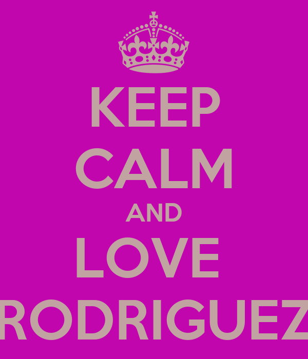 KEEP CALM AND LOVE  RODRIGUEZ