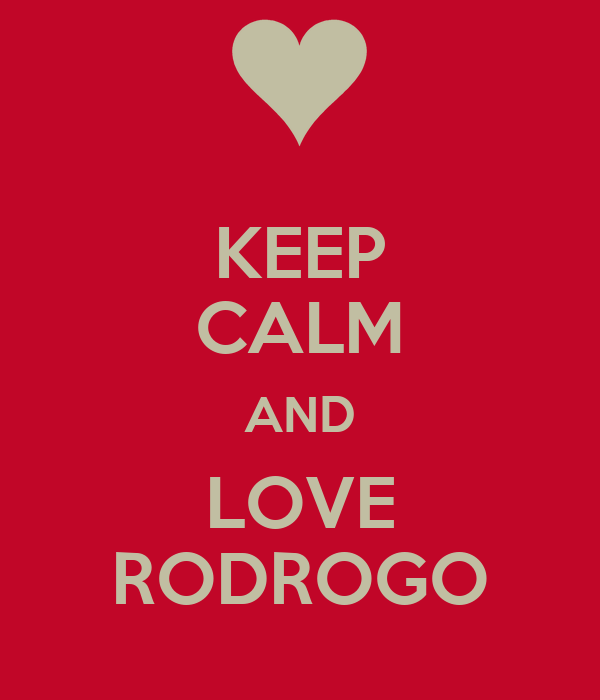 KEEP CALM AND LOVE RODROGO