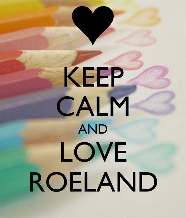 KEEP CALM AND LOVE ROELAND