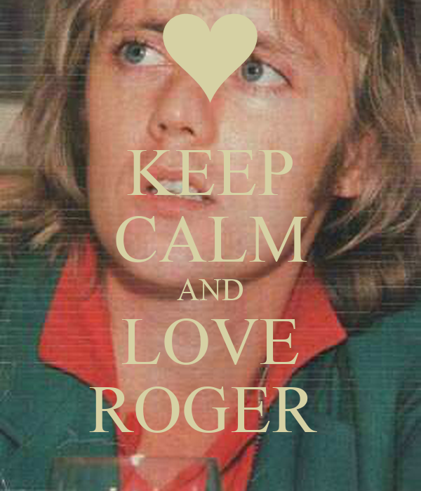 KEEP CALM AND LOVE ROGER