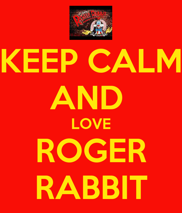 KEEP CALM AND  LOVE ROGER RABBIT