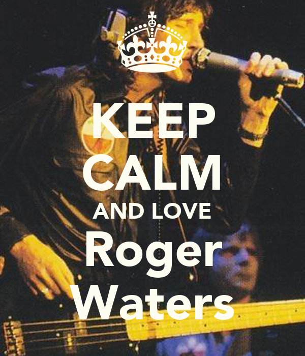 KEEP CALM AND LOVE Roger Waters