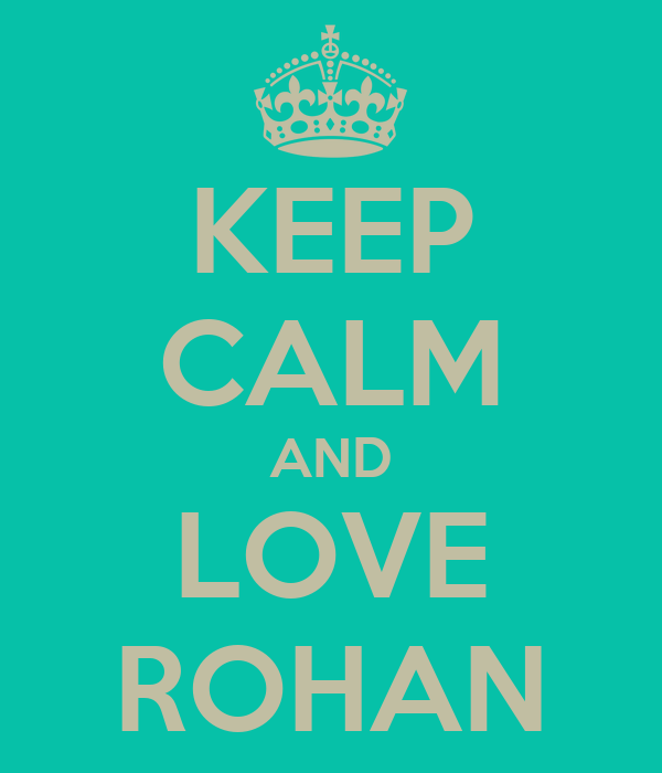 KEEP CALM AND LOVE ROHAN