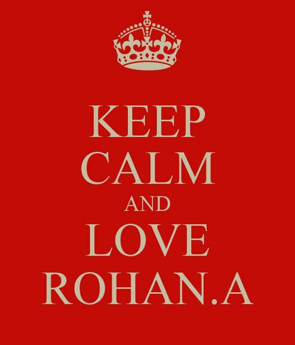 KEEP CALM AND LOVE ROHAN.A