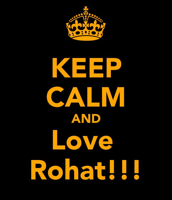KEEP CALM AND Love  Rohat!!!