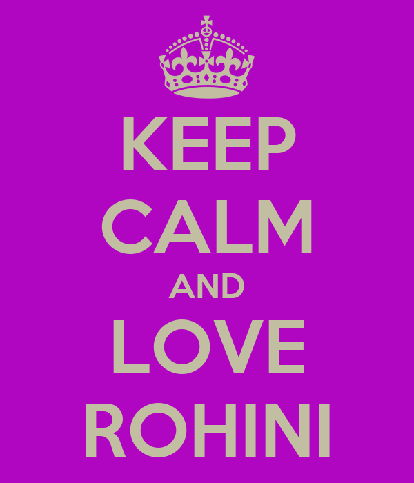 KEEP CALM AND LOVE ROHINI