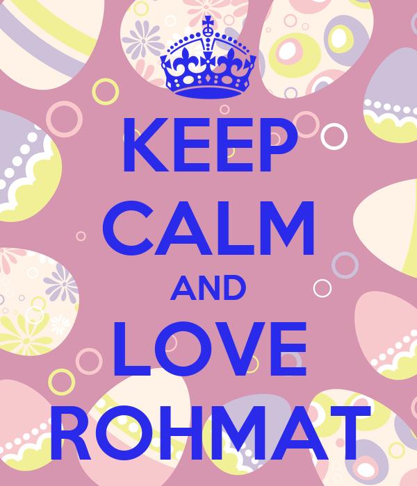 KEEP CALM AND LOVE ROHMAT