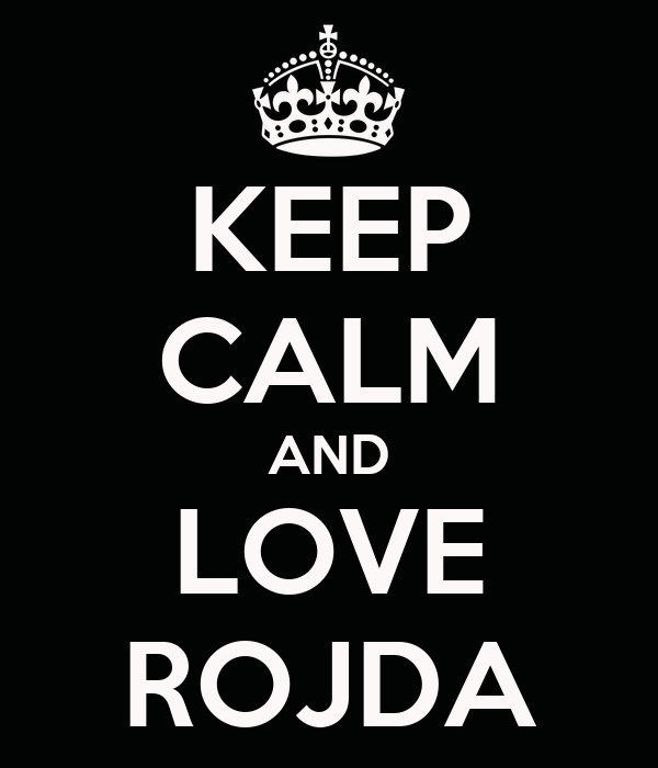 KEEP CALM AND LOVE ROJDA