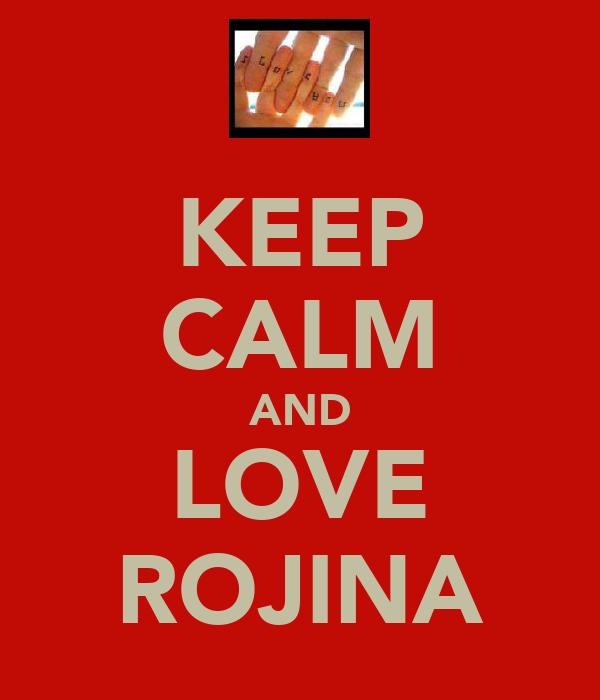 KEEP CALM AND LOVE ROJINA