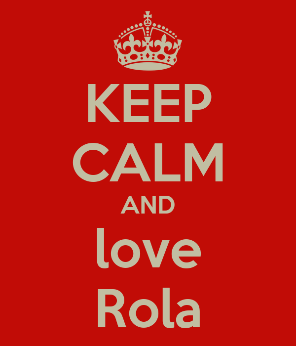 KEEP CALM AND love Rola