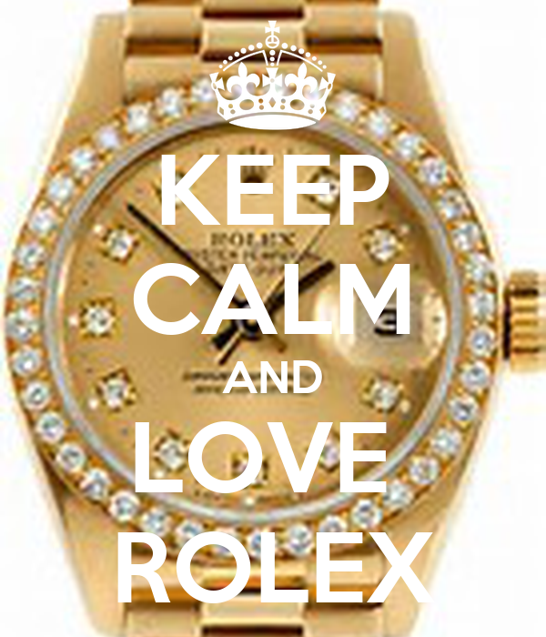 KEEP CALM AND LOVE  ROLEX