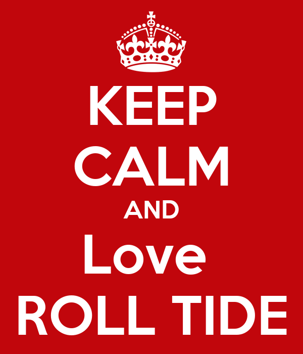 KEEP CALM AND Love  ROLL TIDE
