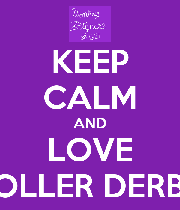 KEEP CALM AND LOVE ROLLER DERBY