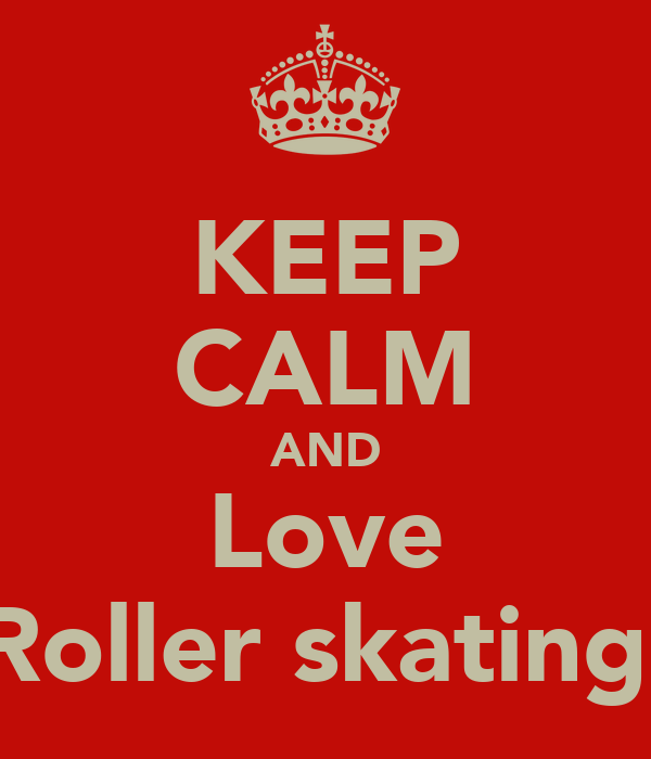 KEEP CALM AND Love Roller skating
