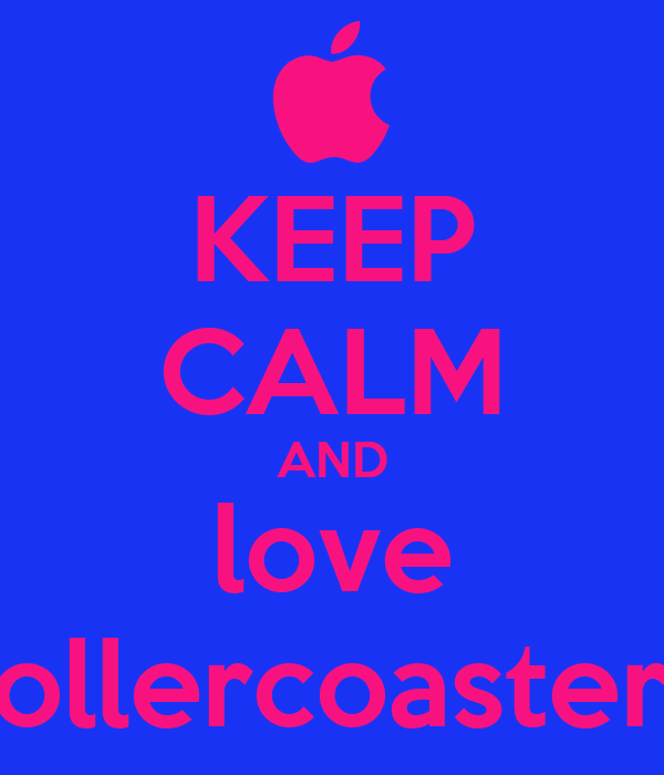 KEEP CALM AND love rollercoasters