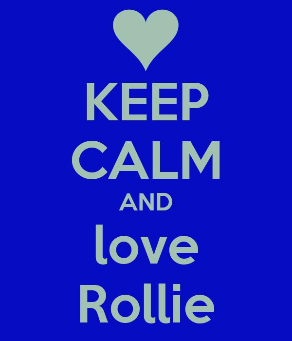 KEEP CALM AND love Rollie