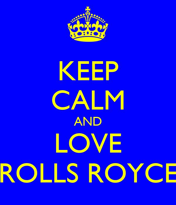 KEEP CALM AND LOVE ROLLS ROYCE