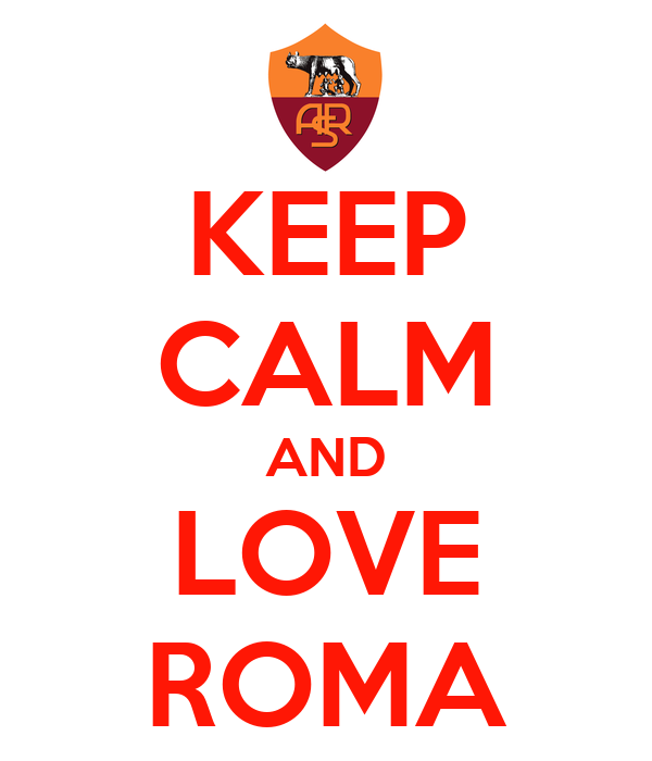 KEEP CALM AND LOVE ROMA