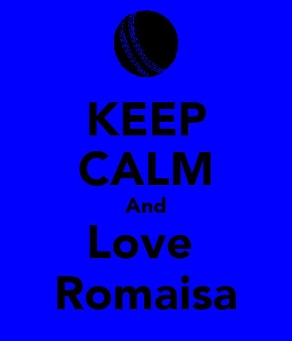 KEEP CALM And Love  Romaisa