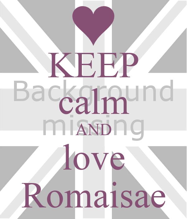 KEEP calm AND love Romaisae