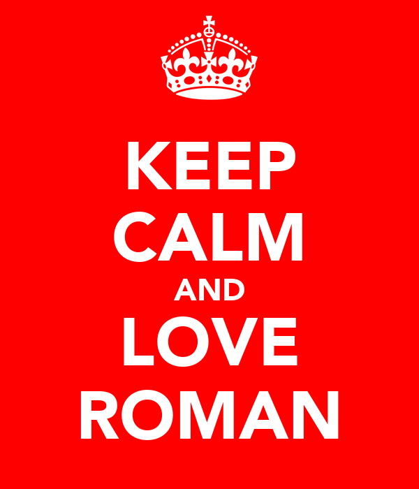 KEEP CALM AND LOVE ROMAN