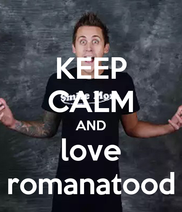 KEEP CALM AND love romanatood