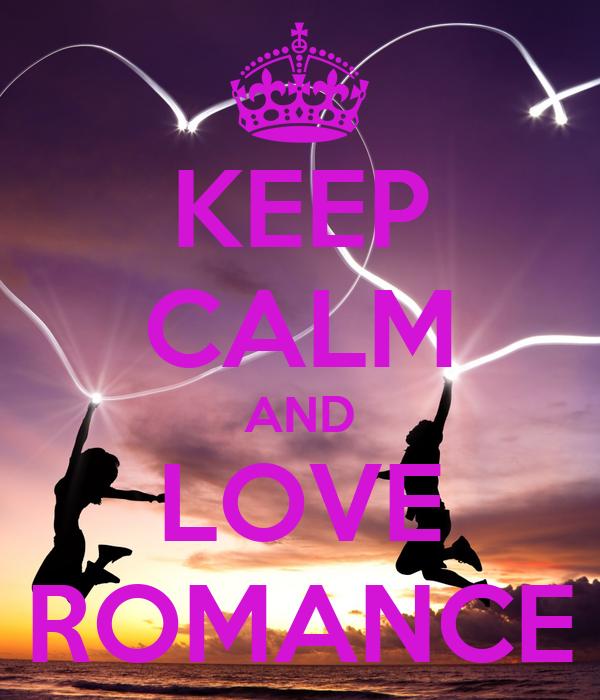 KEEP CALM AND LOVE ROMANCE