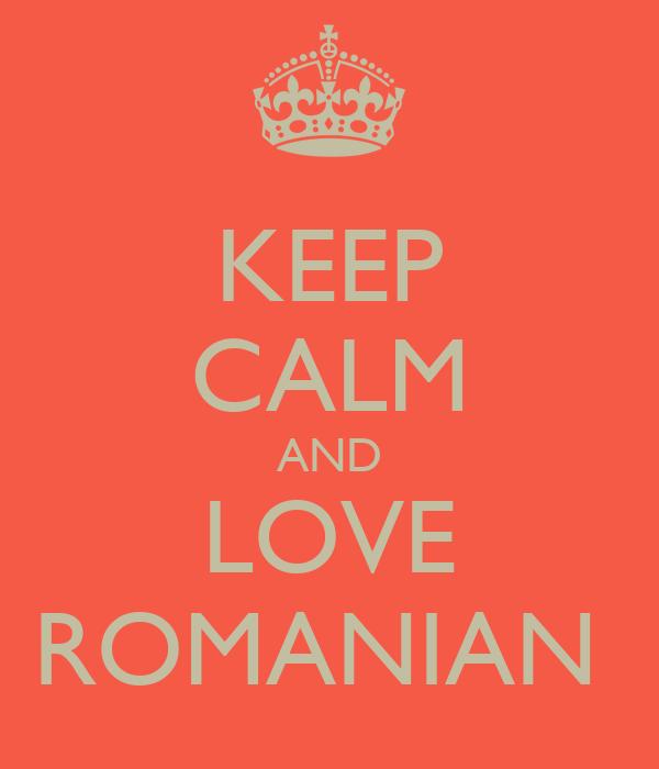 KEEP CALM AND LOVE ROMANIAN