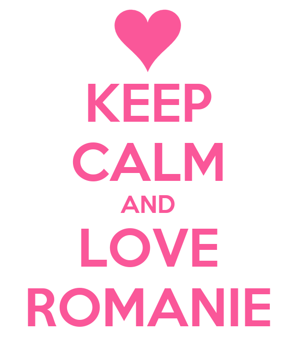 KEEP CALM AND LOVE ROMANIE