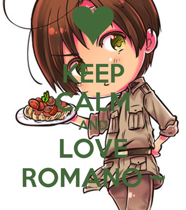 KEEP CALM AND LOVE ROMANO ~