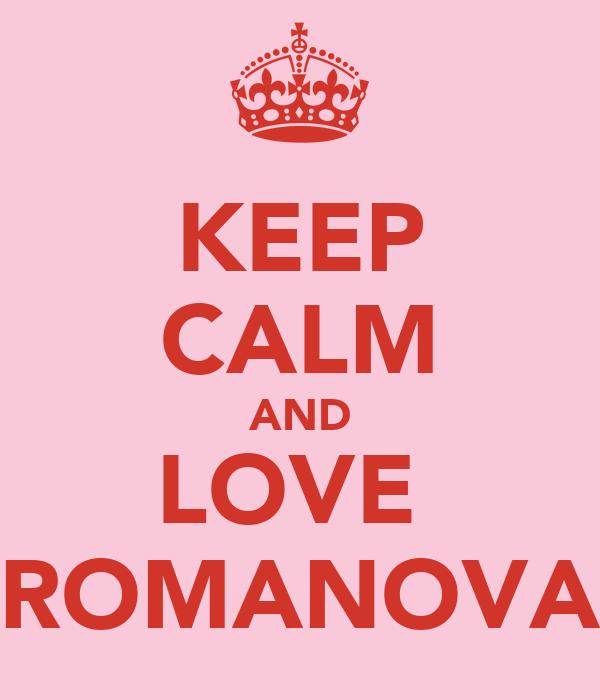 KEEP CALM AND LOVE  ROMANOVA