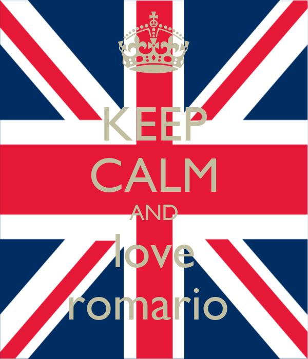 KEEP CALM AND love romario