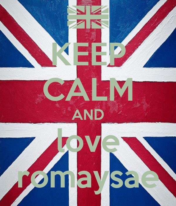 KEEP CALM AND love romaysae