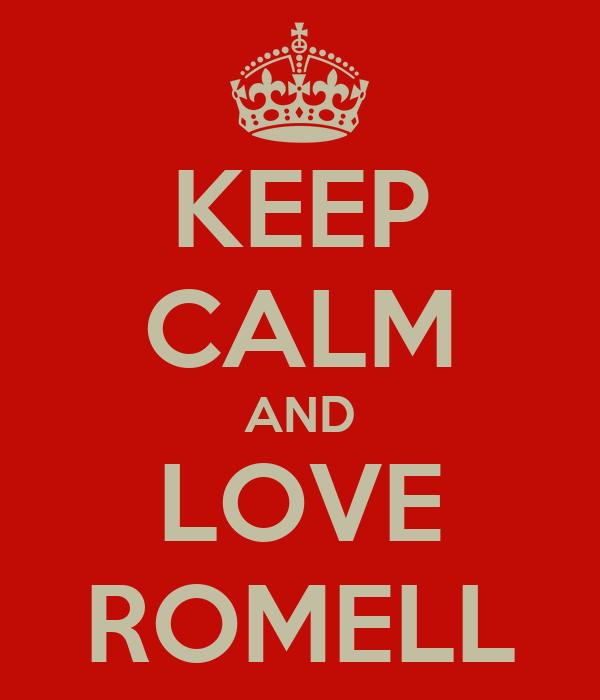 KEEP CALM AND LOVE ROMELL
