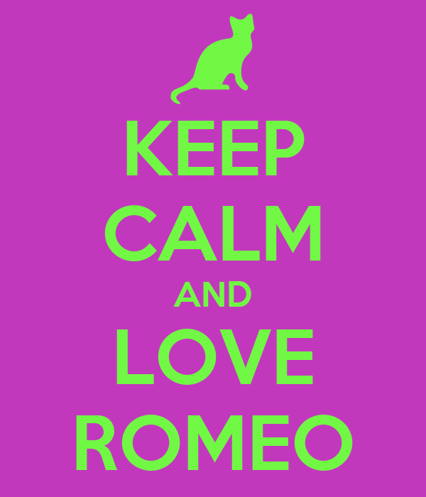 KEEP CALM AND LOVE ROMEO
