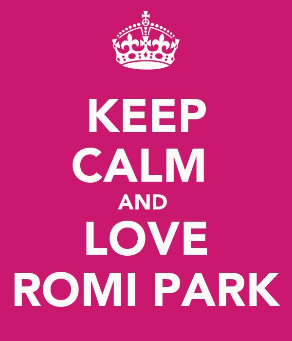 KEEP CALM  AND  LOVE ROMI PARK
