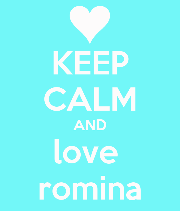 KEEP CALM AND love  romina