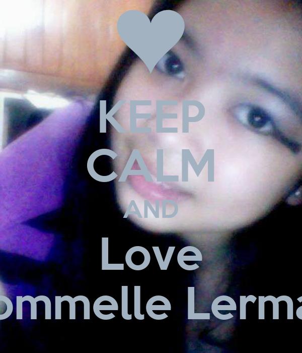 KEEP CALM AND Love Rommelle Lerman