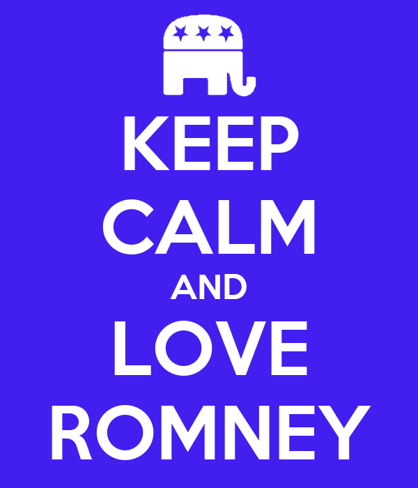 KEEP CALM AND LOVE ROMNEY