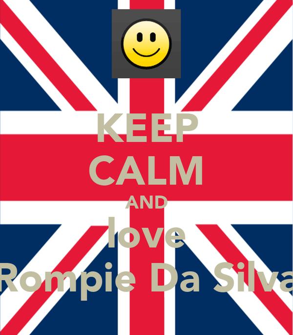 KEEP CALM AND love Rompie Da Silva