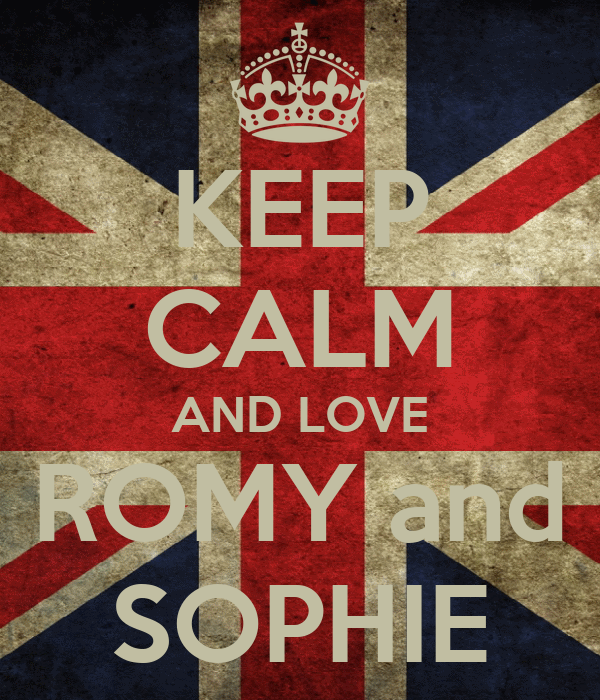 KEEP CALM AND LOVE ROMY and SOPHIE
