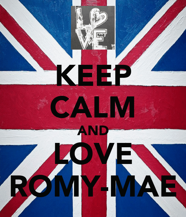 KEEP CALM AND LOVE ROMY-MAE