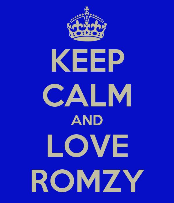 KEEP CALM AND LOVE ROMZY