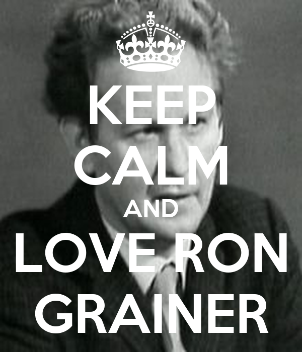 KEEP CALM AND LOVE RON GRAINER