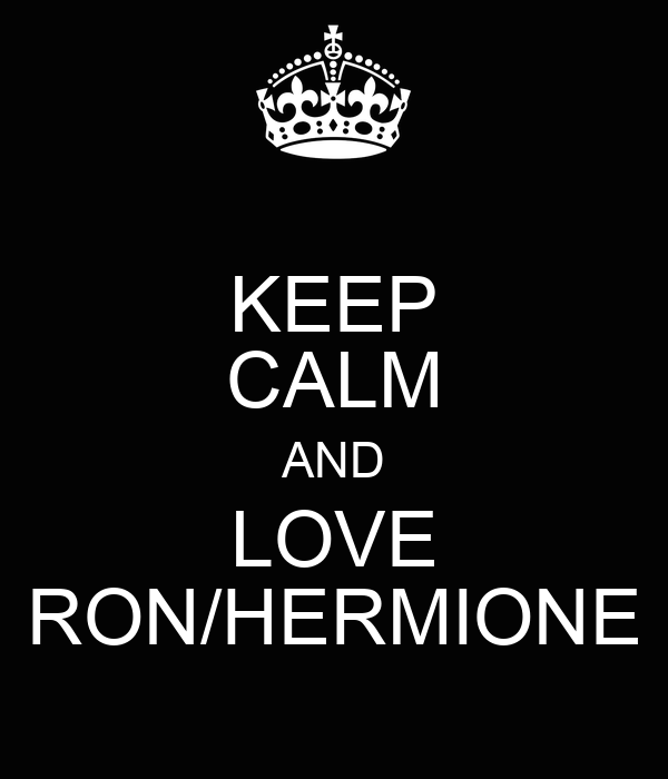 KEEP CALM AND LOVE RON/HERMIONE